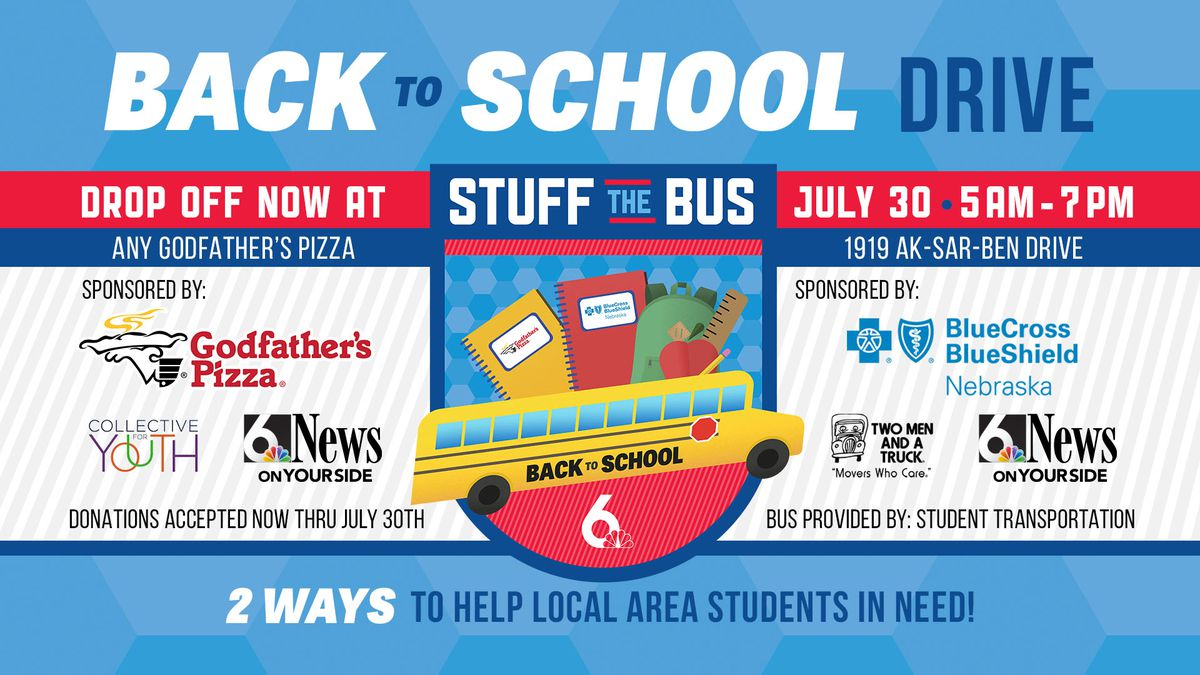 Help us make a difference in the lives of area children with the 6 News Stuff the Bus Back to School Drive. Drop off backpacks and school supplies now at any Metro Godfather's Pizza location; and  from 5 a.m. to 7 p.m. on Thursday, July 30 at the Blue Cross Blue Shield of Nebraska location in Aksarben Village.